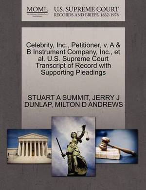 Celebrity, Inc., Petitioner, V. A & B Instrument Company, Inc., et al. U.S. Supreme Court Transcript of Record with Supporting Pleadings
