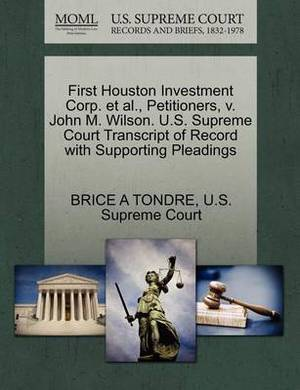 First Houston Investment Corp. et al., Petitioners, V. John M. Wilson. U.S. Supreme Court Transcript of Record with Supporting Pleadings