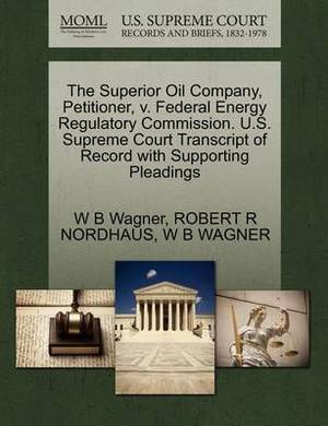The Superior Oil Company, Petitioner, V. Federal Energy Regulatory Commission. U.S. Supreme Court Transcript of Record with Supporting Pleadings