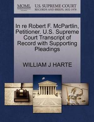 In Re Robert F. McPartlin, Petitioner. U.S. Supreme Court Transcript of Record with Supporting Pleadings