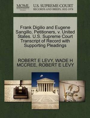 Frank Digilio and Eugene Sangillo, Petitioners, V. United States. U.S. Supreme Court Transcript of Record with Supporting Pleadings