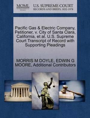 Pacific Gas & Electric Company, Petitioner, V. City of Santa Clara, California, et al. U.S. Supreme Court Transcript of Record with Supporting Pleadings