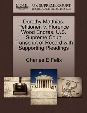 Dorothy Matthias, Petitioner, V. Florence Wood Endres. U.S. Supreme Court Transcript of Record with Supporting Pleadings