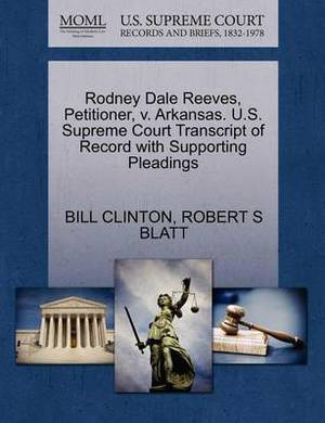 Rodney Dale Reeves, Petitioner, V. Arkansas. U.S. Supreme Court Transcript of Record with Supporting Pleadings