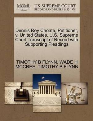 Dennis Roy Choate, Petitioner, V. United States. U.S. Supreme Court Transcript of Record with Supporting Pleadings