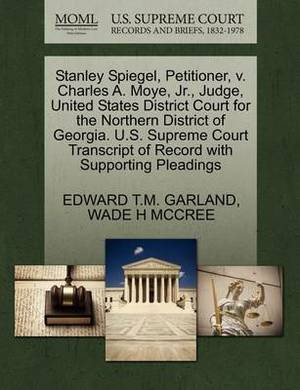 Stanley Spiegel, Petitioner, V. Charles A. Moye, JR., Judge, United States District Court for the Northern District of Georgia. U.S. Supreme Court Transcript of Record with Supporting Pleadings