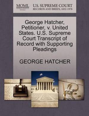 George Hatcher, Petitioner, V. United States. U.S. Supreme Court Transcript of Record with Supporting Pleadings