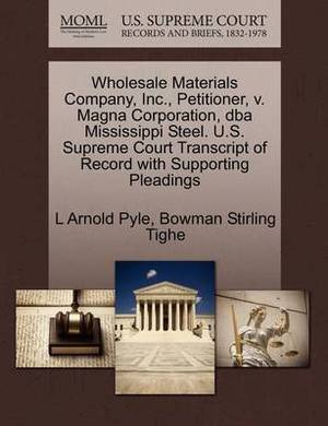 Wholesale Materials Company, Inc., Petitioner, V. Magna Corporation, DBA Mississippi Steel. U.S. Supreme Court Transcript of Record with Supporting Pleadings