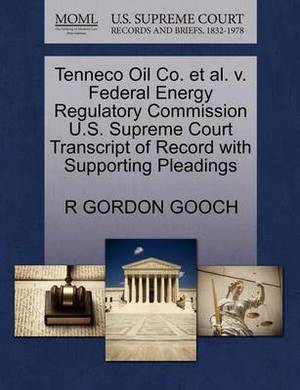 Tenneco Oil Co. et al. V. Federal Energy Regulatory Commission U.S. Supreme Court Transcript of Record with Supporting Pleadings