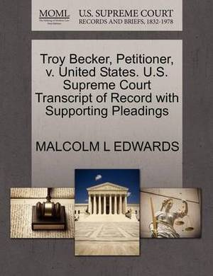 Troy Becker, Petitioner, V. United States. U.S. Supreme Court Transcript of Record with Supporting Pleadings