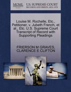 Louise M. Rochelle, Etc., Petitioner, V. Jubeth French, et al., Etc. U.S. Supreme Court Transcript of Record with Supporting Pleadings