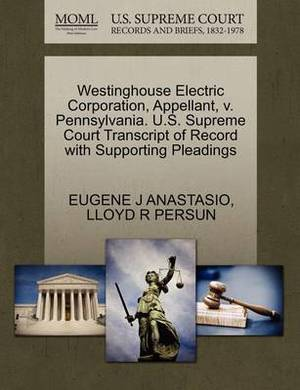 Westinghouse Electric Corporation, Appellant, V. Pennsylvania. U.S. Supreme Court Transcript of Record with Supporting Pleadings