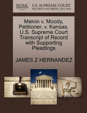 Melvin V. Moody, Petitioner, V. Kansas. U.S. Supreme Court Transcript of Record with Supporting Pleadings