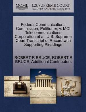 Federal Communications Commission, Petitioner, V. MCI Telecommunications Corporation et al. U.S. Supreme Court Transcript of Record with Supporting Pleadings