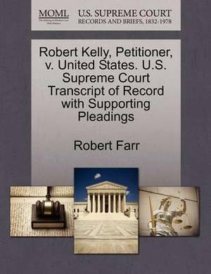 Robert Kelly, Petitioner, V. United States. U.S. Supreme Court Transcript of Record with Supporting Pleadings