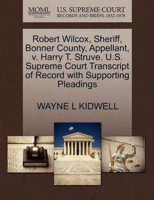 Robert Wilcox, Sheriff, Bonner County, Appellant, V. Harry T. Struve. U.S. Supreme Court Transcript of Record with Supporting Pleadings