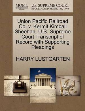 Union Pacific Railroad Co. V. Kermit Kimball Sheehan. U.S. Supreme Court Transcript of Record with Supporting Pleadings