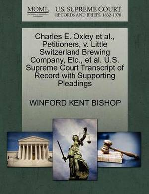 Charles E. Oxley et al., Petitioners, V. Little Switzerland Brewing Company, Etc., et al. U.S. Supreme Court Transcript of Record with Supporting Pleadings