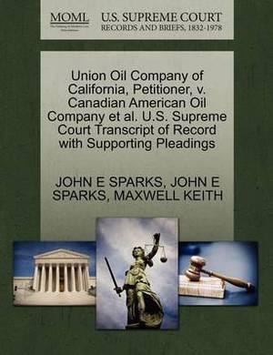 Union Oil Company of California, Petitioner, V. Canadian American Oil Company et al. U.S. Supreme Court Transcript of Record with Supporting Pleadings