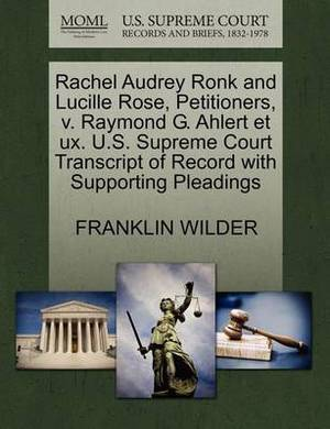 Rachel Audrey Ronk and Lucille Rose, Petitioners, V. Raymond G. Ahlert Et UX. U.S. Supreme Court Transcript of Record with Supporting Pleadings