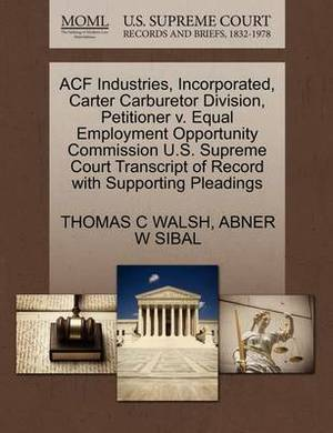 Acf Industries, Incorporated, Carter Carburetor Division, Petitioner V. Equal Employment Opportunity Commission U.S. Supreme Court Transcript of Record with Supporting Pleadings