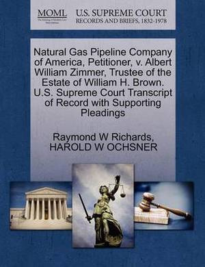 Natural Gas Pipeline Company of America, Petitioner, V. Albert William Zimmer, Trustee of the Estate of William H. Brown. U.S. Supreme Court Transcript of Record with Supporting Pleadings