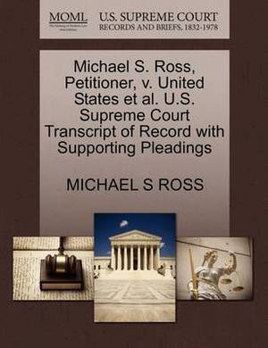 Michael S. Ross, Petitioner, V. United States et al. U.S. Supreme Court Transcript of Record with Supporting Pleadings