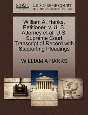 William A. Hanks, Petitioner, V. U. S. Attorney et al. U.S. Supreme Court Transcript of Record with Supporting Pleadings