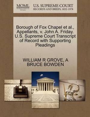 Borough of Fox Chapel et al., Appellants, V. John A. Friday. U.S. Supreme Court Transcript of Record with Supporting Pleadings