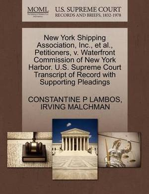 New York Shipping Association, Inc., et al., Petitioners, V. Waterfront Commission of New York Harbor. U.S. Supreme Court Transcript of Record with Supporting Pleadings