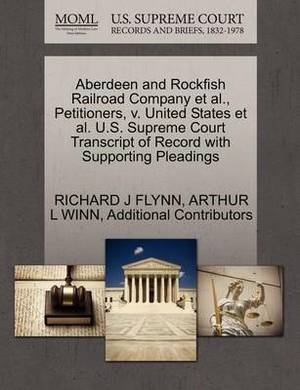 Aberdeen and Rockfish Railroad Company et al., Petitioners, V. United States et al. U.S. Supreme Court Transcript of Record with Supporting Pleadings