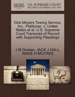 Dick Meyers Towing Service, Inc., Petitioner, V. United States et al. U.S. Supreme Court Transcript of Record with Supporting Pleadings