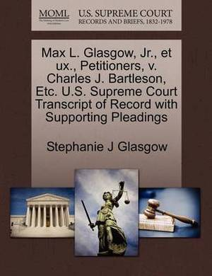 Max L. Glasgow, JR., Et UX., Petitioners, V. Charles J. Bartleson, Etc. U.S. Supreme Court Transcript of Record with Supporting Pleadings