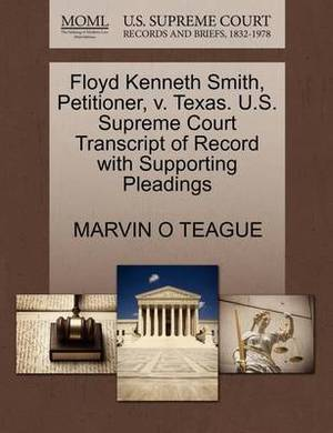 Floyd Kenneth Smith, Petitioner, V. Texas. U.S. Supreme Court Transcript of Record with Supporting Pleadings