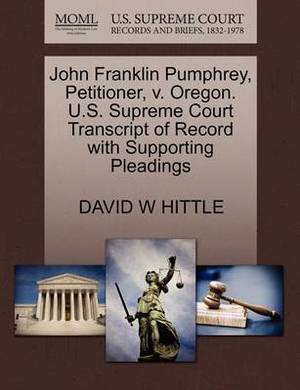 John Franklin Pumphrey, Petitioner, V. Oregon. U.S. Supreme Court Transcript of Record with Supporting Pleadings