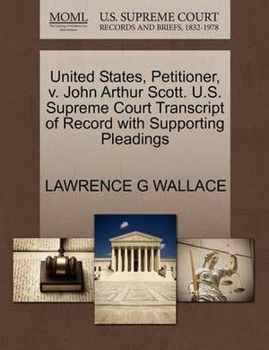 United States, Petitioner, V. John Arthur Scott. U.S. Supreme Court Transcript of Record with Supporting Pleadings