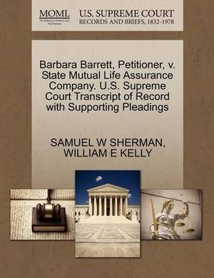Barbara Barrett, Petitioner, V. State Mutual Life Assurance Company. U.S. Supreme Court Transcript of Record with Supporting Pleadings