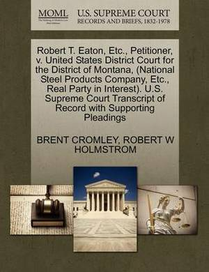 Robert T. Eaton, Etc., Petitioner, V. United States District Court for the District of Montana, (National Steel Products Company, Etc., Real Party in Interest). U.S. Supreme Court Transcript of Record with Supporting Pleadings