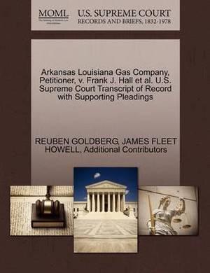 Arkansas Louisiana Gas Company, Petitioner, V. Frank J. Hall et al. U.S. Supreme Court Transcript of Record with Supporting Pleadings