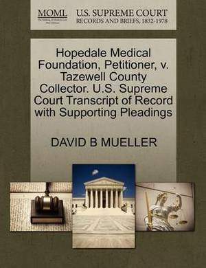 Hopedale Medical Foundation, Petitioner, V. Tazewell County Collector. U.S. Supreme Court Transcript of Record with Supporting Pleadings