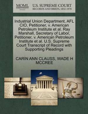 Industrial Union Department, Afl CIO, Petitioner, V. American Petroleum Institute et al. Ray Marshall, Secretary of Labor, Petitioner, V. American Petroleum Institute et al. U.S. Supreme Court Transcript of Record with Supporting Pleadings