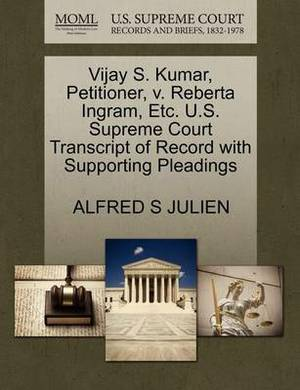 Vijay S. Kumar, Petitioner, V. Reberta Ingram, Etc. U.S. Supreme Court Transcript of Record with Supporting Pleadings