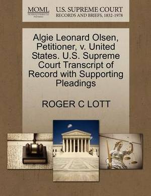 Algie Leonard Olsen, Petitioner, V. United States. U.S. Supreme Court Transcript of Record with Supporting Pleadings