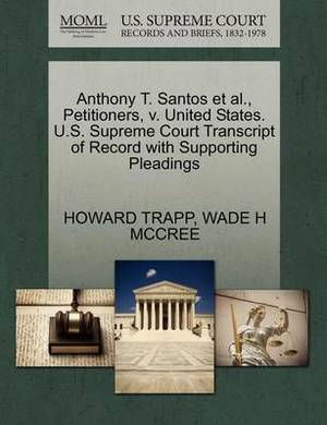Anthony T. Santos Et Al., Petitioners, V. United States. U.S. Supreme Court Transcript of Record with Supporting Pleadings