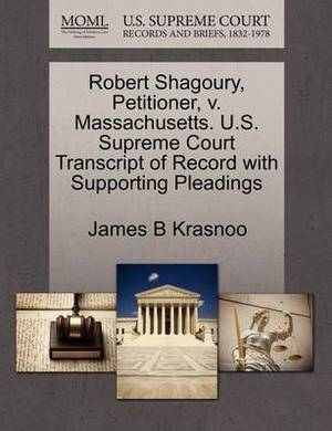 Robert Shagoury, Petitioner, V. Massachusetts. U.S. Supreme Court Transcript of Record with Supporting Pleadings