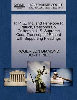 P. P. G., Inc. and Penelope P. Patrick, Petitioners, V. California. U.S. Supreme Court Transcript of Record with Supporting Pleadings