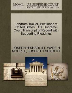 Landrum Tucker, Petitioner, V. United States. U.S. Supreme Court Transcript of Record with Supporting Pleadings