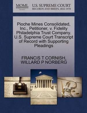 Pioche Mines Consolidated, Inc., Petitioner, V. Fidelity Philadelphia Trust Company. U.S. Supreme Court Transcript of Record with Supporting Pleadings