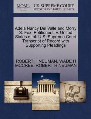 Adela Nancy del Valle and Morry S. Fox, Petitioners, V. United States et al. U.S. Supreme Court Transcript of Record with Supporting Pleadings
