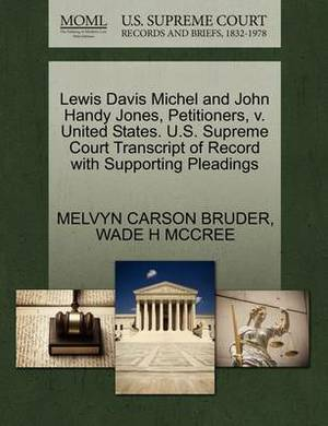 Lewis Davis Michel and John Handy Jones, Petitioners, V. United States. U.S. Supreme Court Transcript of Record with Supporting Pleadings